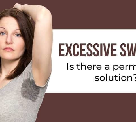 Excessive Sweating- Is there a permanent solution?